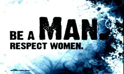 BE A MAN RESPECT WOMEN